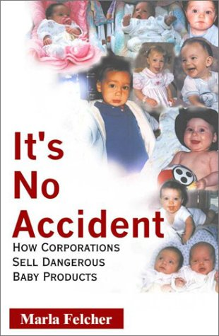 It's No Accident : How Corporations Sell Dangerous Baby Products