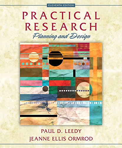 Practical Research: Planning and Design (11th Edition), by Paul D. Leedy, Jeanne Ellis Ormrod