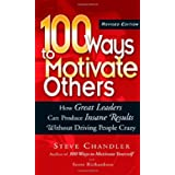 100 Ways to Motivate Others: How Great Leaders Can Produce Insane Results Without Driving People Crazyby Steve Chandler