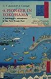 A Pioneer in Yokohama: A Dutchmans Adventures in the New Treaty Port