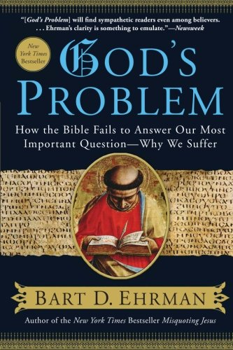God&#039;s Problem: The Bible Fails to Answer Our Most Important Question - Why We Suffer