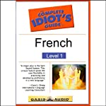 The Complete Idiot's Guide to French, Level 1  by Oasis Audio