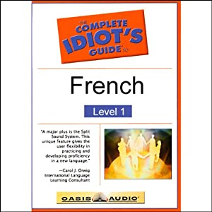 The Complete Idiot's Guide to French, Level 1 | [Oasis Audio]