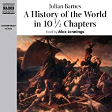 A History of the World in 10 1/2 Chapters   Livre audio Auteur(s) : Julian Barnes Narrateur(s) : Alex Jennings