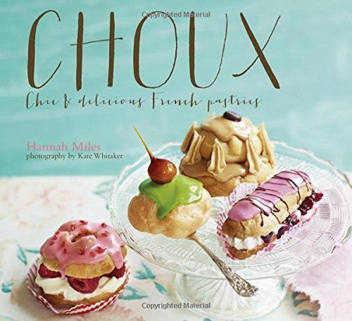 Choux - Chic and delicious feather-light French pastries by Hannah Miles (13-Mar-2014) Hardcover PDF
