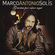 Marco Antonio Solis - Gracias Por Estar Aqu¡
