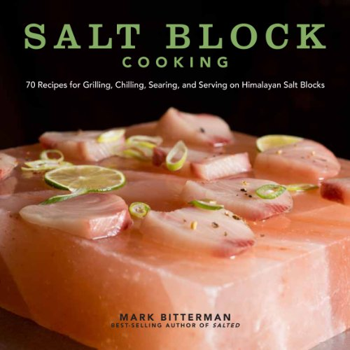 Download Salt Block Cooking: 70 Recipes for Grilling, Chilling, Searing, and Serving on Himalayan Salt Blocks (Bitterman's)