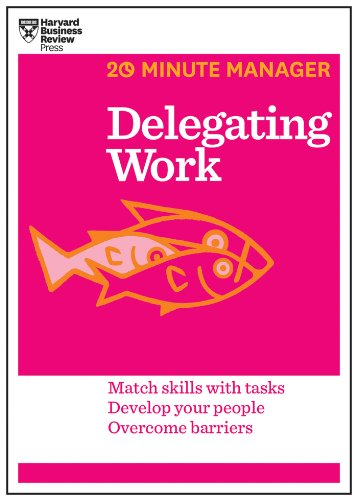 Harvard Business Review - Delegating Work (20-Minute Manager Series) (20 Minute Manager)