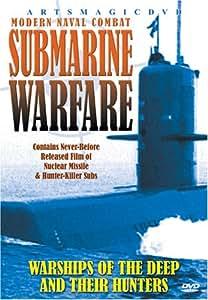Submarine Warfare: Warships Ofthe Deep And Their Hunters