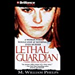 Lethal Guardian | M. William Phelps