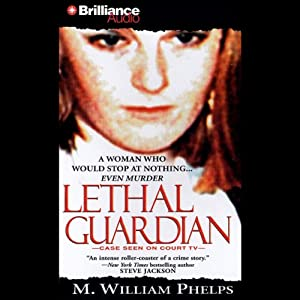 Lethal Guardian | [M. William Phelps]