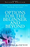W. Olmstead Options for the Beginner and Beyond: Unlock the Opportunities and Minimize the Risks