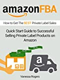 Amazon FBA: How to Get The BEST Private Label Sales: Quick Start Guide to Successful Selling Private Label Products on Amazon (fba amazon, amazon fba tools, amazon private label)