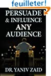Persuade And Influence Any Audience:...