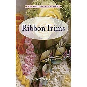 Ribbon Trims: An Embellishment Idea Book (Embellishment Idea Books)