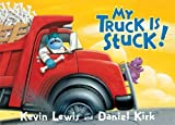 My Truck Is Stuck! by Lewis, Kevin (2006) Board book