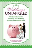 Weddings Untangled: The Quick Starter for Planning Your Wedding Without Breaking the Bank