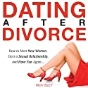 Dating After Divorce: How to Meet New Women, Start a Sexual Relationship, and Have Fun Again... Audiobook by Rick Isley, Richard Isley Narrated by Jonathan Oakley