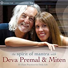 The Spirit of Mantra with Deva Premal & Miten: 21 Chant Practices for Daily Life Speech by Deva Premal,  Miten Narrated by Deva Premal,  Miten
