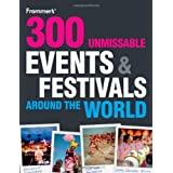 300 Unmissable Events and Festivals Around the Worldby Louise Pole-Baker