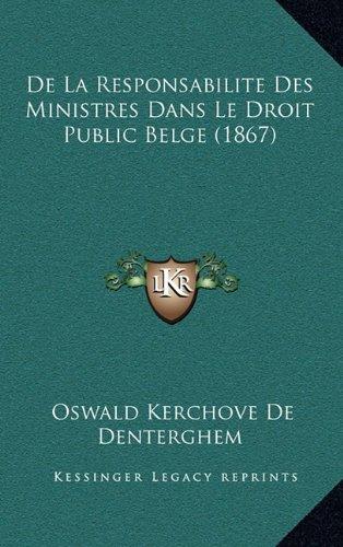 de La Responsabilite Des Ministres Dans Le Droit Public Belge (1867)