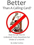 Better Than A Phone Card Or Calling Card? How To Call The US Or Canada Unlimited For Less Than $7 a month (English Edition)