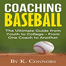 Coaching Baseball: The Ultimate Guide from Youth to College from One Coach to Another | Livre audio Auteur(s) : K. Connors Narrateur(s) : Troy McElfresh