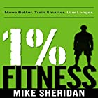 1% Fitness: Move Better. Train Smarter. Live Longer. Hörbuch von Mike Sheridan Gesprochen von: Todd Eflin