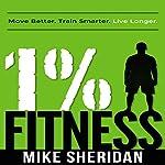 1% Fitness: Move Better. Train Smarter. Live Longer. | Mike Sheridan