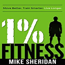 1% Fitness: Move Better. Train Smarter. Live Longer. | Livre audio Auteur(s) : Mike Sheridan Narrateur(s) : Todd Eflin