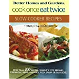 Cook Once, Eat Twice Slow Cooker Recipes (Bertter Homes and Gardens) ~ Better Homes and Gardens