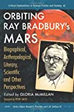 img - for Orbiting Ray Bradbury's Mars: Biographical, Anthropological, Literary, Scientific and Other Perspectives (Critical Explorations in Science Fiction and Fantasy) book / textbook / text book