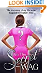 I Am The Secret WAG: The true story o...
