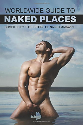 Naked Magazine's Worldwide Guide to Naked Places - 8th Edition: Volume 8