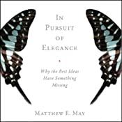 In Pursuit of Elegance: Why the Best Ideas Have Something Missing | [Matthew E. May]