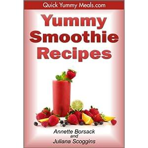 Yummy Smoothie Recipes (Quick Yummy Meals.com Book 2)