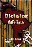 Dictator Africa (Alexander Nyarko Yeboah)