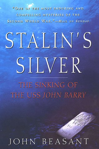 Stalin's Silver: The Sinking of the USS John Barry, Beasant,John