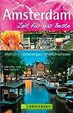 Reiseführer Amsterdam - Zeit für das Beste: Highlights, Geheimtipps, Wohlfühladressen - Vom Amphibienbus, über die Grachtenfahrt, besonderen Brücken bis zum türkischen Hamam