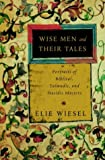 Wise Men and Their Tales: Portraits of Biblical, Talmudic, and Hasidic Masters (0805241736) by Wiesel, Elie