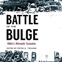 Battle of the Bulge: Hitler's Alternate Scenarios Audiobook by Peter G. Tsouras - editor Narrated by P. J. Ochlan