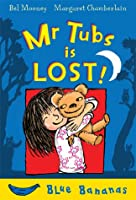 Mr. Tubs is Lost!: Blue Banana (Blue Bananas)