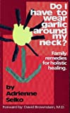 img - for Do I Have To Wear Garlic Around My Neck? Family Remedies for Holistic Healing book / textbook / text book