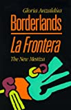 Borderlands / La Frontera: The New Mestiza (1879960125) by Gloria Anzaldua