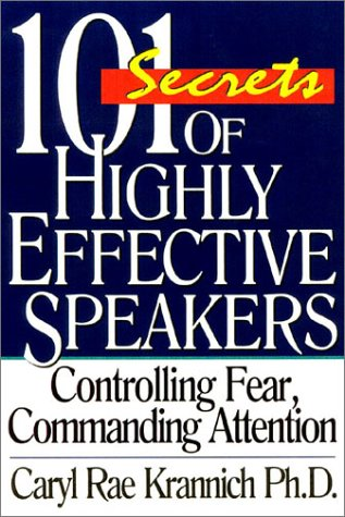 101 Secrets of Highly Effective Speakers, 2nd Edition: Controlling Fear, Commanding Attention