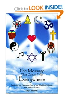 The Message That Comes From Everywhere: Exploring the Common Core of the World's Religions and Modern Science Gary L. Beckwith