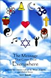 img - for The Message That Comes From Everywhere: Exploring the Common Core of the World's Religions and Modern Science book / textbook / text book