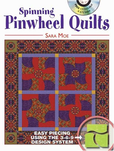 Spinning Pinwheel Quilts: Curved Piecing Using the 3-6-9 Design System