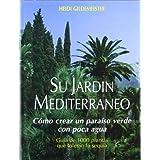 Su jardín mediterráneo. Cómo crear un paraiso verde con poca agua