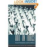 Out in Force: Sexual Orientation and the Military (Worlds of Desire: The Chicago Series on Sexuality, Gender,...